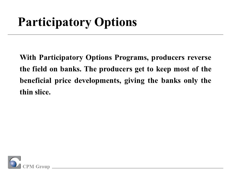 CPM Group Participatory Options With Participatory Options Programs, producers reverse the field on banks.