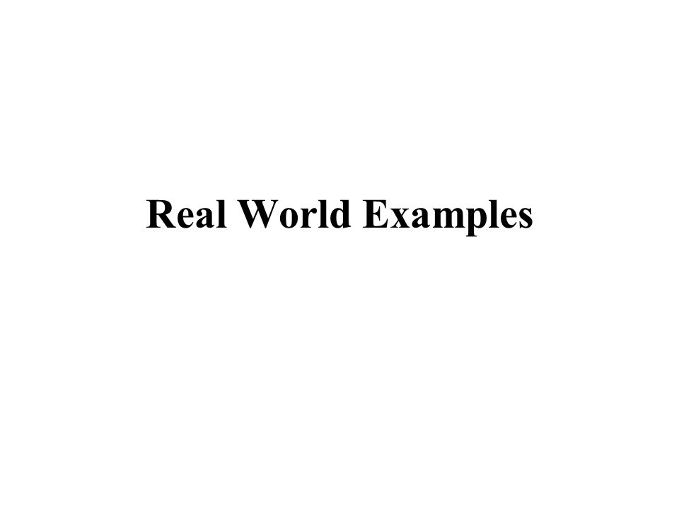 Real World Examples