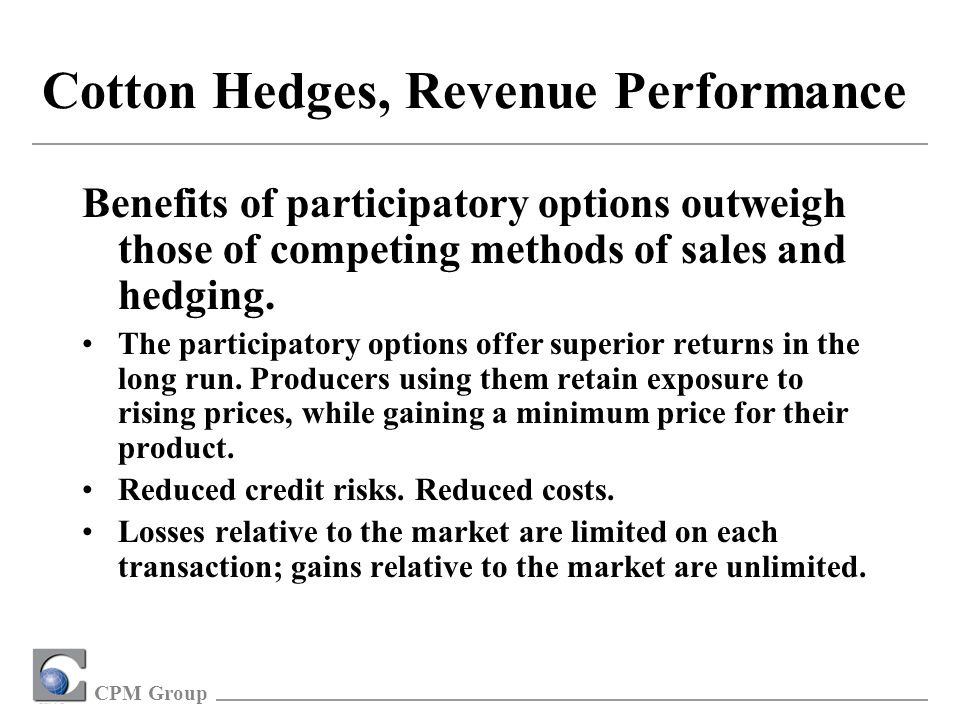 CPM Group Benefits of participatory options outweigh those of competing methods of sales and hedging.