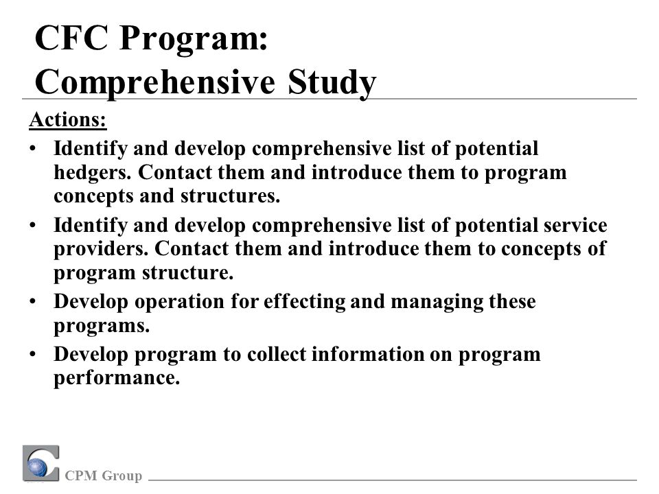 CPM Group CFC Program: Comprehensive Study Actions: Identify and develop comprehensive list of potential hedgers.