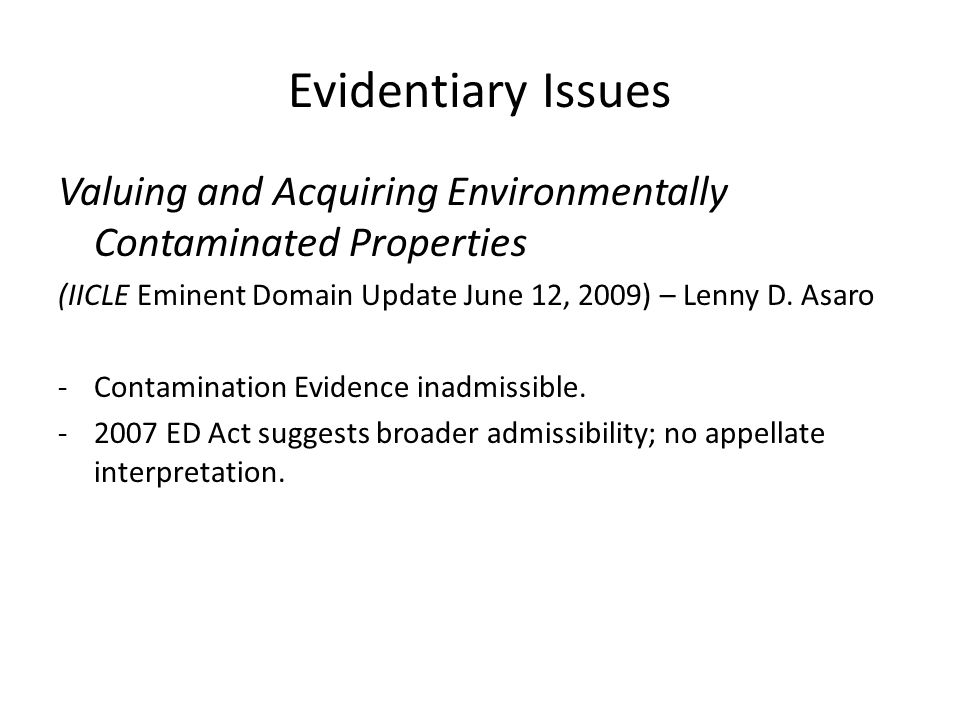 Evidentiary Issues Valuing and Acquiring Environmentally Contaminated Properties (IICLE Eminent Domain Update June 12, 2009) – Lenny D.