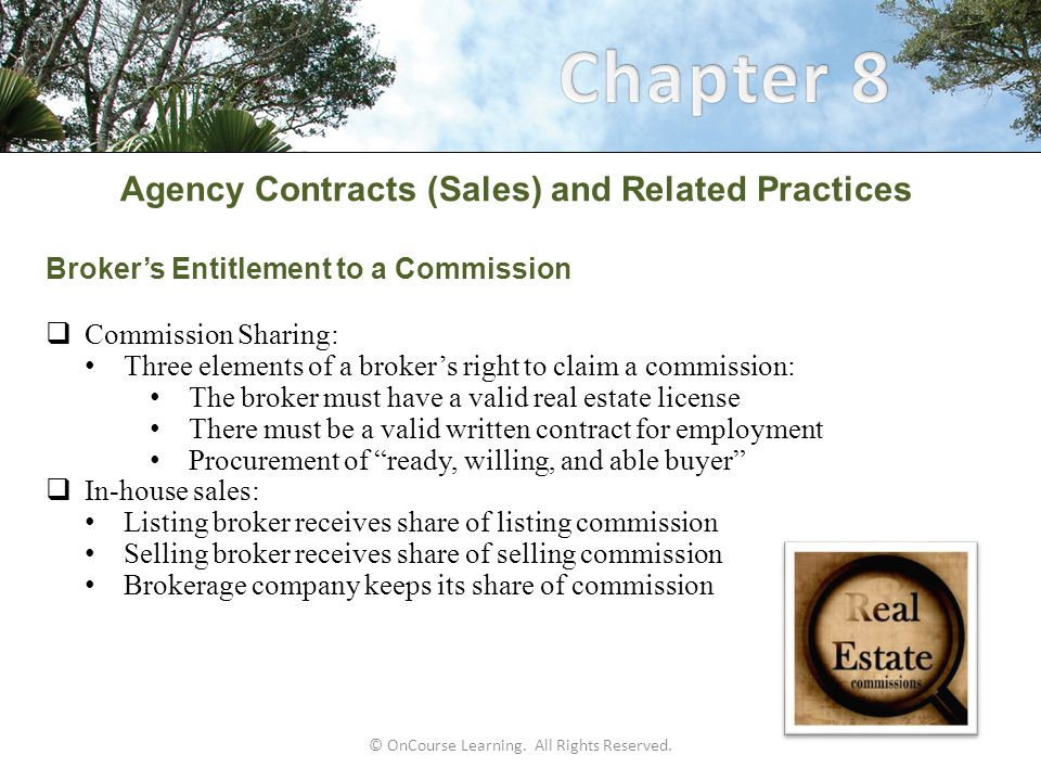 Agency Contracts (Sales) and Related Practices Buyer Agency (continued)  Procedures for Buyer's Agents: Prepare, present, and negotiate the offer to purchase Assist the buyer with preparations for the closing: Inspections Coordination with the attorney Coordination with lender Final walk-through before closing Notification of the buyer of necessary certified funds Confirming the accuracy of the closing statement