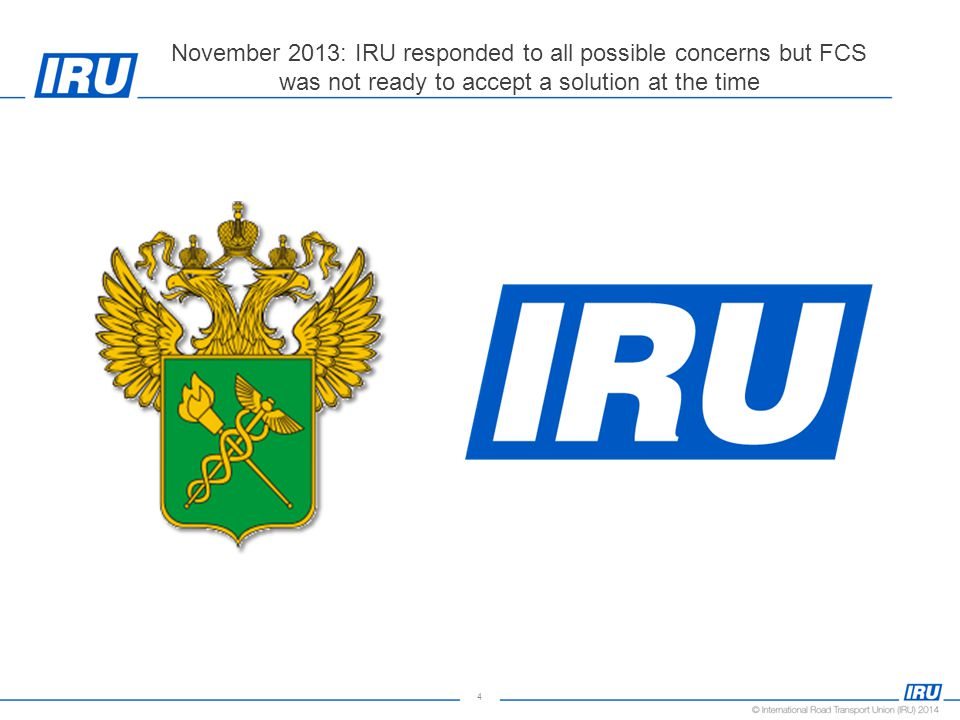 4 November 2013: IRU responded to all possible concerns but FCS was not ready to accept a solution at the time