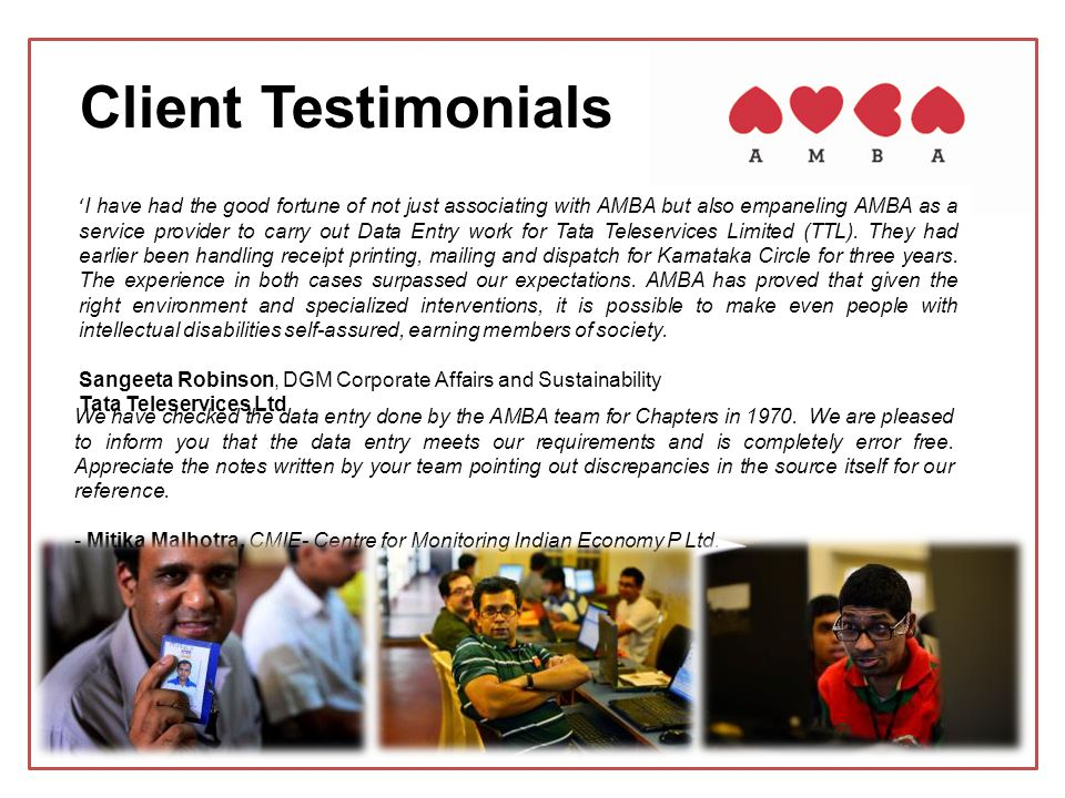 Client Testimonials ' I have had the good fortune of not just associating with AMBA but also empaneling AMBA as a service provider to carry out Data Entry work for Tata Teleservices Limited (TTL).