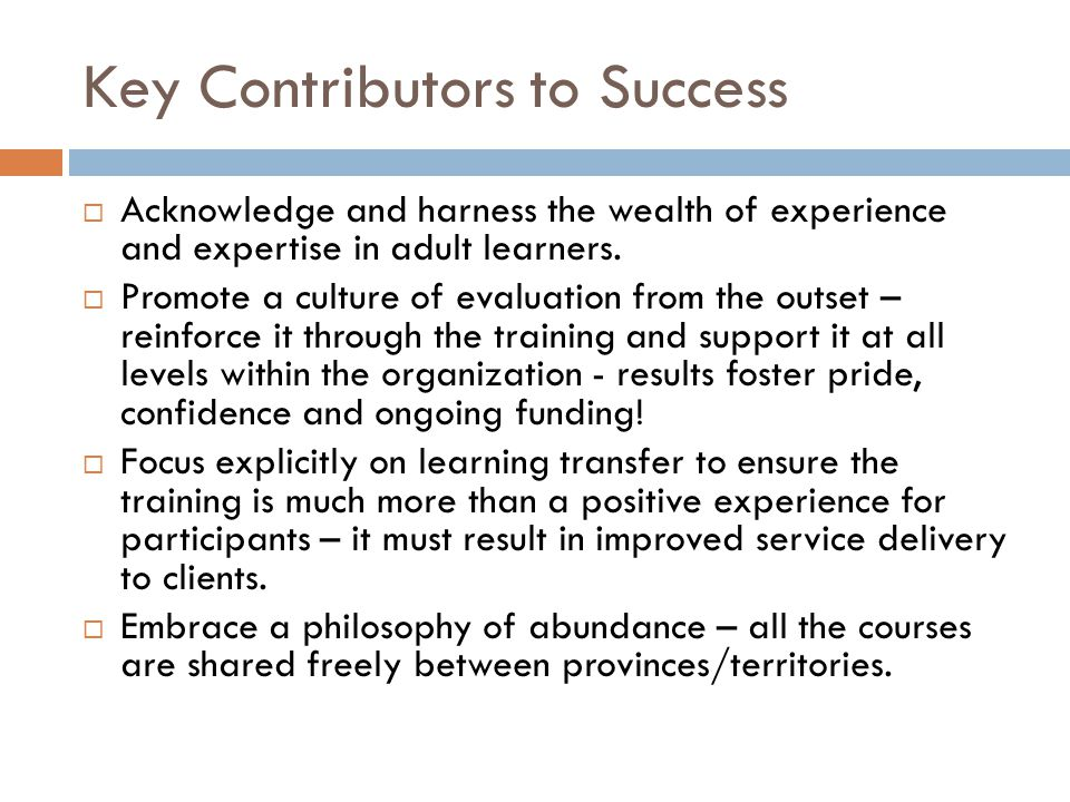 Key Contributors to Success  Acknowledge and harness the wealth of experience and expertise in adult learners.