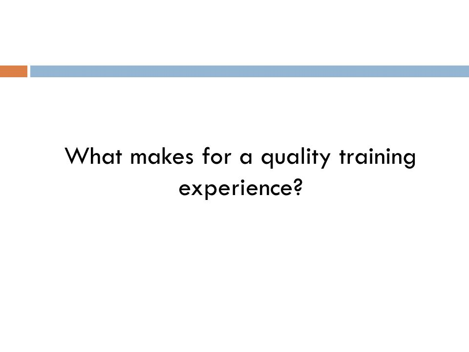 What makes for a quality training experience