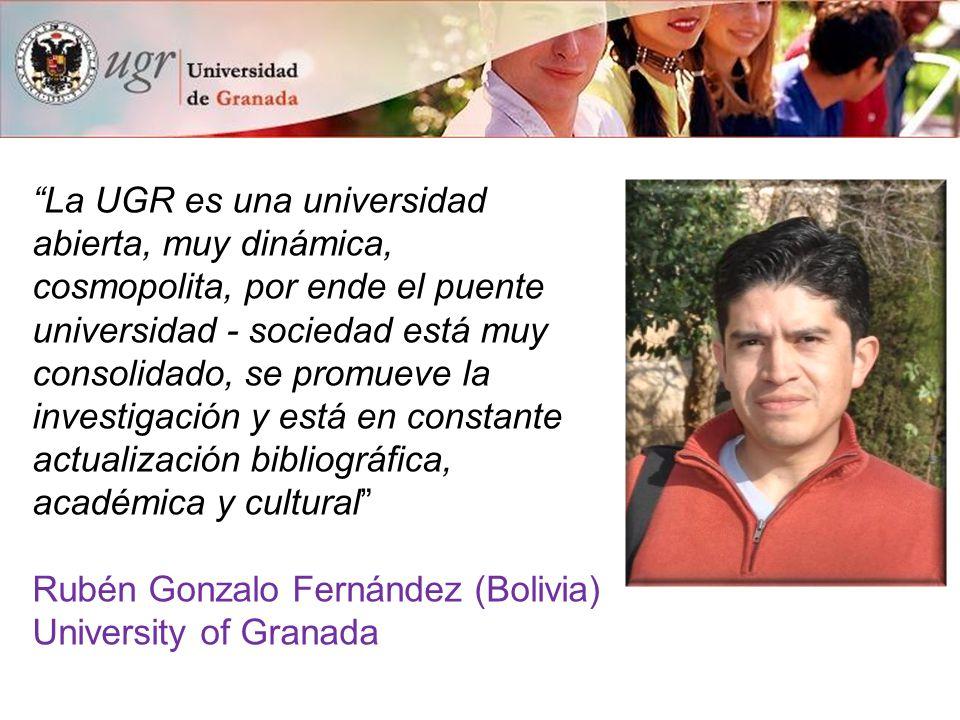"""""""La UGR es una universidad abierta, muy dinámica, cosmopolita, por ende el puente universidad - sociedad está muy consolidado, se promueve la investig"""