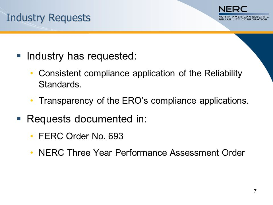 Industry Requests  Industry has requested: Consistent compliance application of the Reliability Standards.