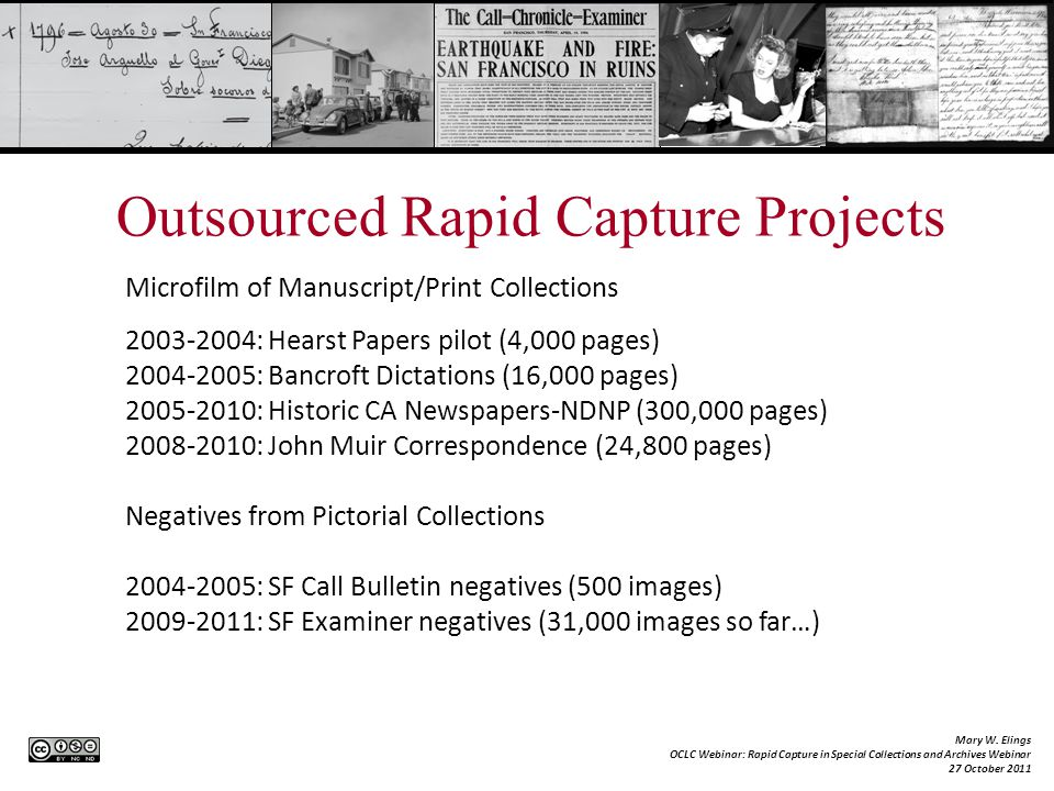 Outsourced Rapid Capture Projects Microfilm of Manuscript/Print Collections 2003-2004: Hearst Papers pilot (4,000 pages) 2004-2005: Bancroft Dictation