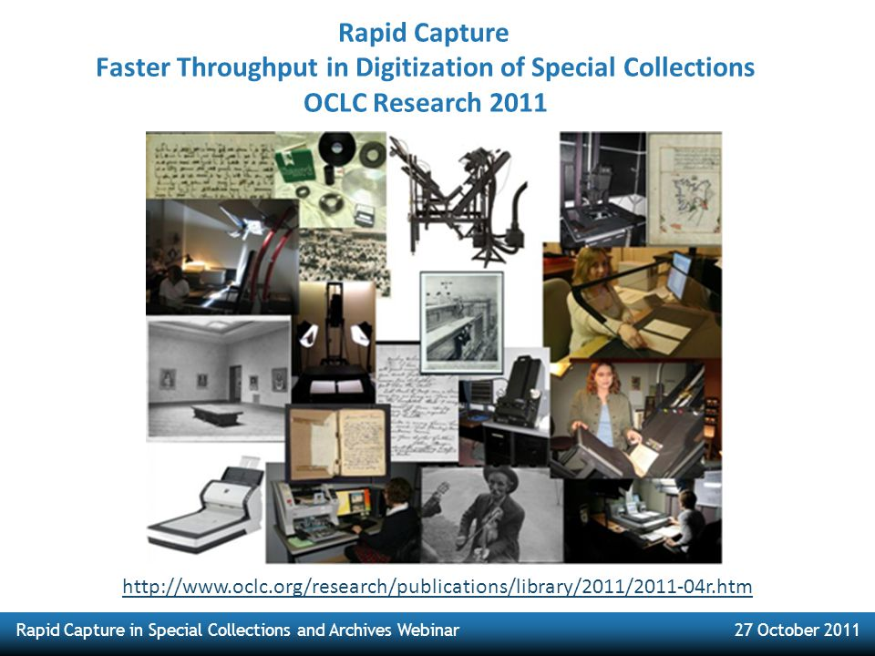 Rapid Capture in Special Collections and Archives Webinar27 October 2011 Rapid Capture Faster Throughput in Digitization of Special Collections OCLC R