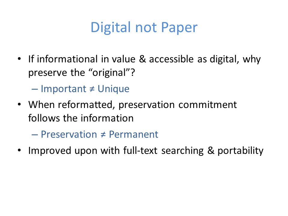 Digital not Paper If informational in value & accessible as digital, why preserve the original .