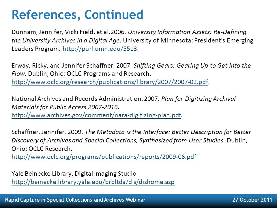 Rapid Capture in Special Collections and Archives Webinar27 October 2011 References, Continued Dunnam, Jennifer, Vicki Field, et al.2006. University I