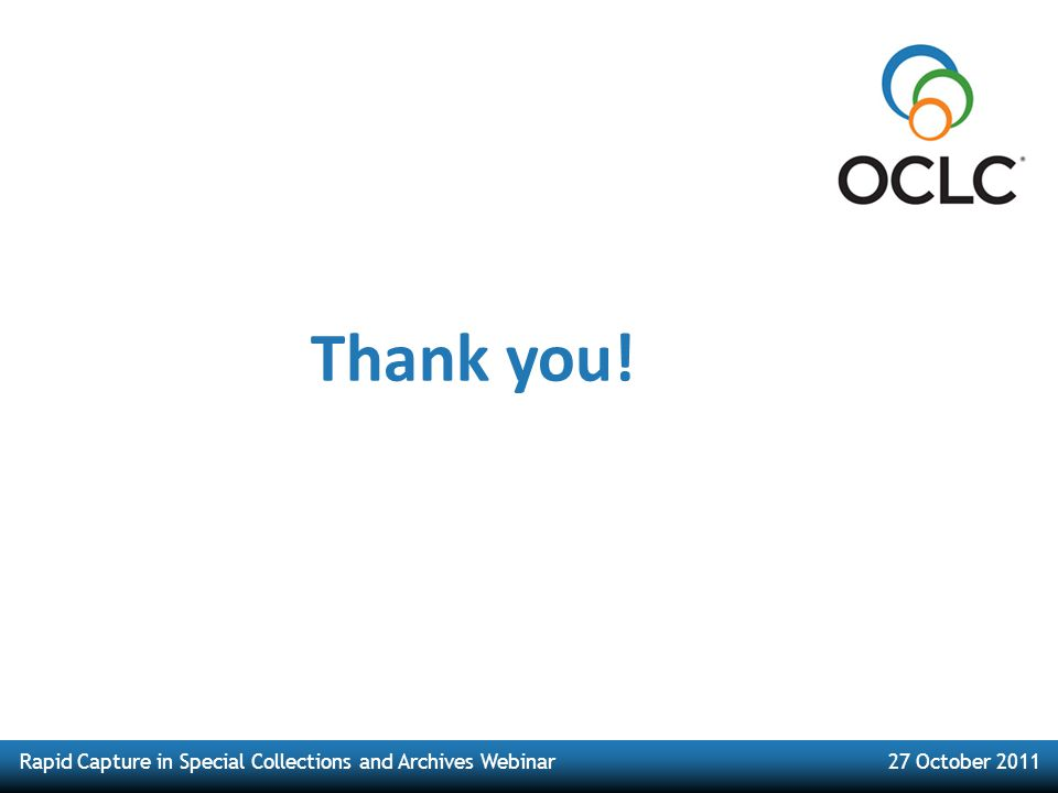 Rapid Capture in Special Collections and Archives Webinar27 October 2011 Thank you!