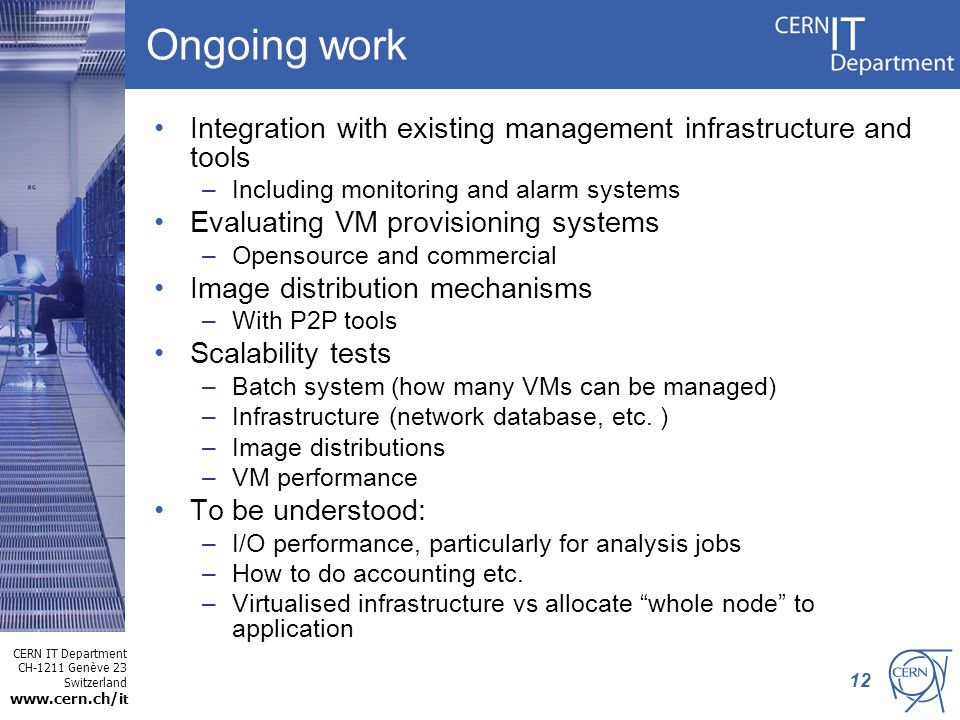 CERN IT Department CH-1211 Genève 23 Switzerland www.cern.ch/i t Ongoing work Integration with existing management infrastructure and tools –Including