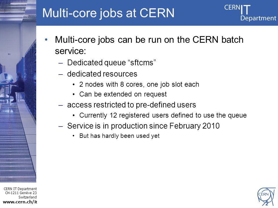 CERN IT Department CH-1211 Genève 23 Switzerland www.cern.ch/i t 2 Multi-core jobs at CERN Multi-core jobs can be run on the CERN batch service: –Dedi