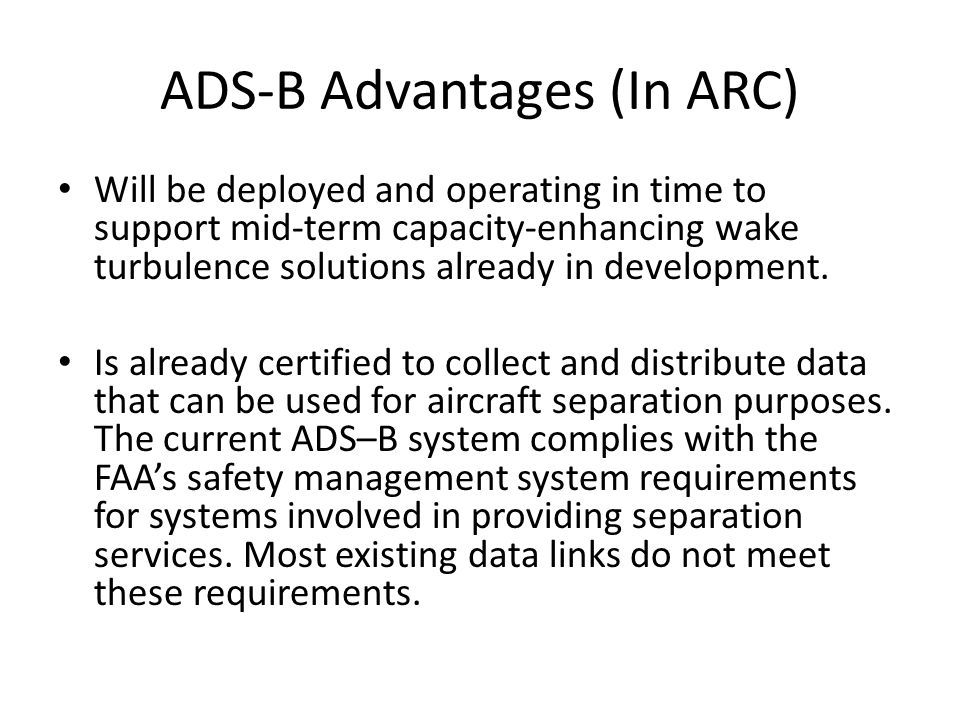 ADS-B Advantages (In ARC) Will be deployed and operating in time to support mid-term capacity-enhancing wake turbulence solutions already in development.