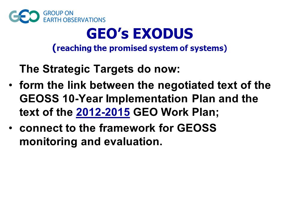 The Strategic Targets do now: form the link between the negotiated text of the GEOSS 10-Year Implementation Plan and the text of the 2012-2015 GEO Work Plan; connect to the framework for GEOSS monitoring and evaluation.