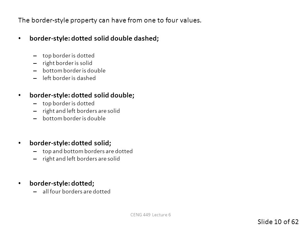 Slide 10 of 62 The border-style property can have from one to four values. border-style: dotted solid double dashed; – top border is dotted – right bo