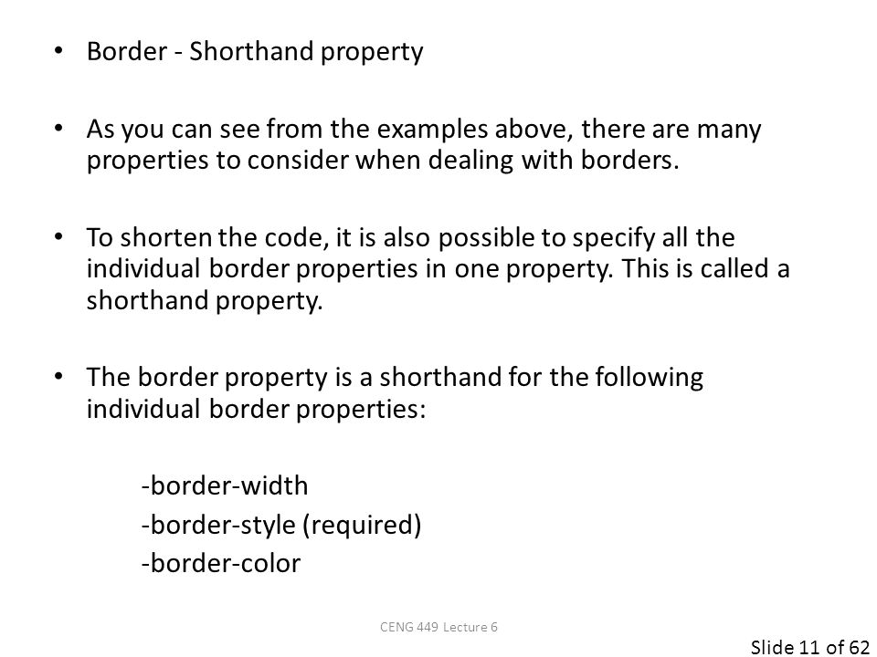 Slide 11 of 62 Border - Shorthand property As you can see from the examples above, there are many properties to consider when dealing with borders.
