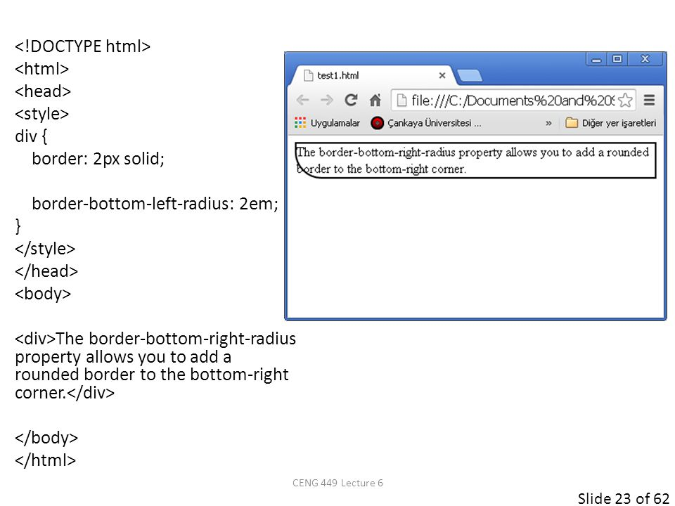 Slide 23 of 62 div { border: 2px solid; border-bottom-left-radius: 2em; } The border-bottom-right-radius property allows you to add a rounded border t