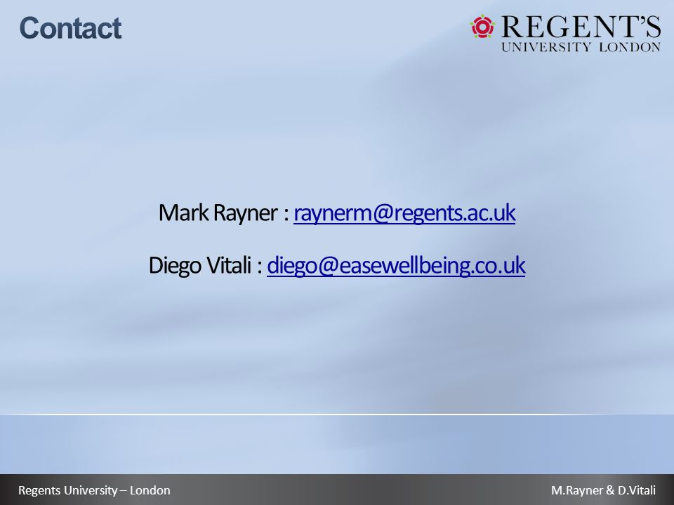 Mark Rayner : raynerm@regents.ac.uk Diego Vitali : diego@easewellbeing.co.uk raynerm@regents.ac.ukdiego@easewellbeing.co.uk M.Rayner & D.VitaliRegents University – London