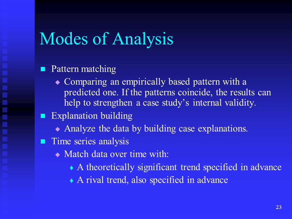 Modes of Analysis Pattern matching   Comparing an empirically based pattern with a predicted one.