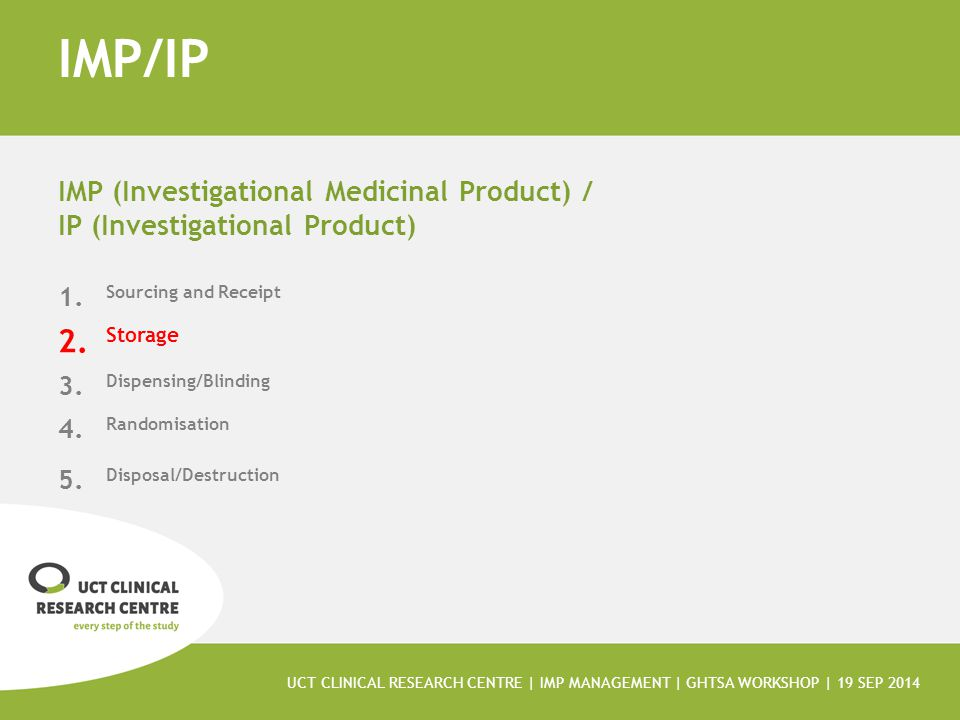 IMP/IP IMP (Investigational Medicinal Product) / IP (Investigational Product) 1. Sourcing and Receipt 2. Storage 3. Dispensing/Blinding 4. Randomisati