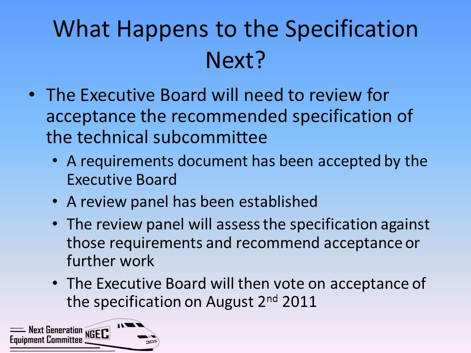 What Happens to the Specification Next? The Executive Board will need to review for acceptance the recommended specification of the technical subcommi