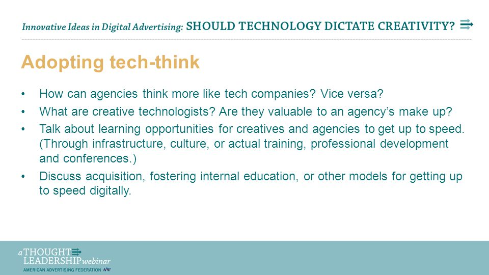 Share Your Thoughts via Twitter: #aaftl Adopting tech-think How can agencies think more like tech companies? Vice versa? What are creative technologis