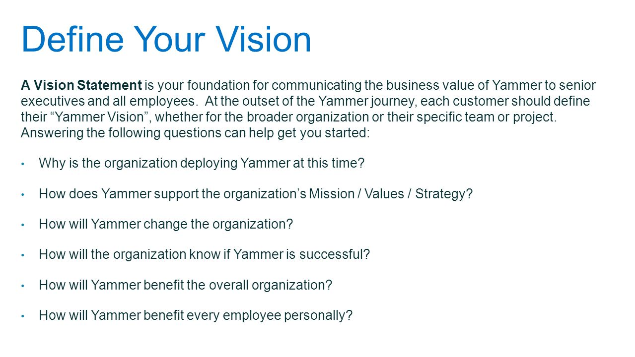 Yammer Vision Statement Using your answers from the previous slide, draft a Yammer Vision Statement in 2 sentences or less.