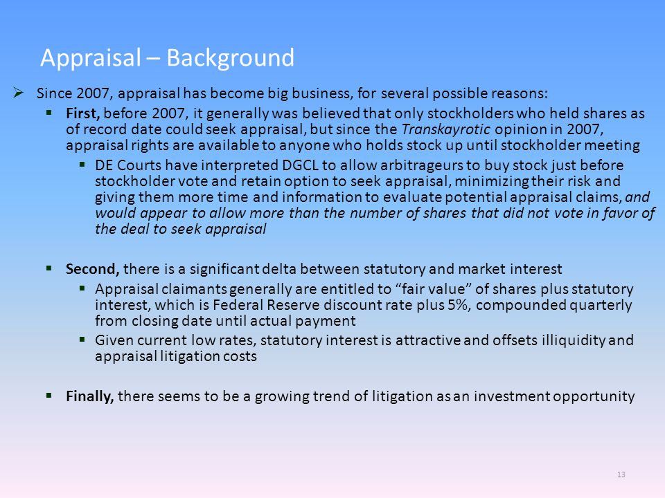  Since 2007, appraisal has become big business, for several possible reasons:  First, before 2007, it generally was believed that only stockholders
