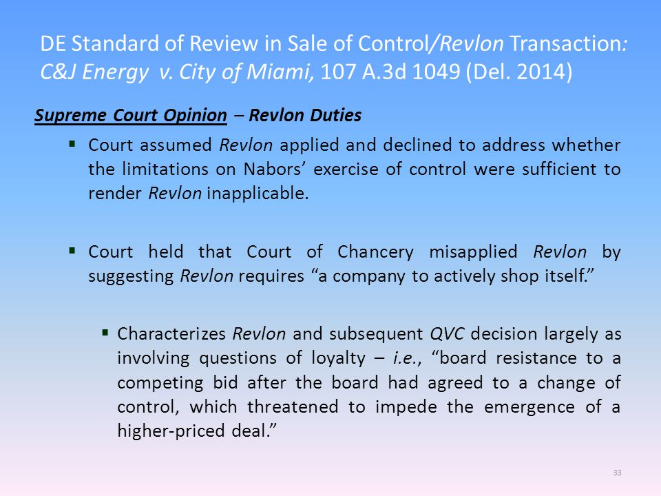 DE Standard of Review in Sale of Control/Revlon Transaction: C&J Energy v. City of Miami, 107 A.3d 1049 (Del. 2014) 33 Supreme Court Opinion – Revlon