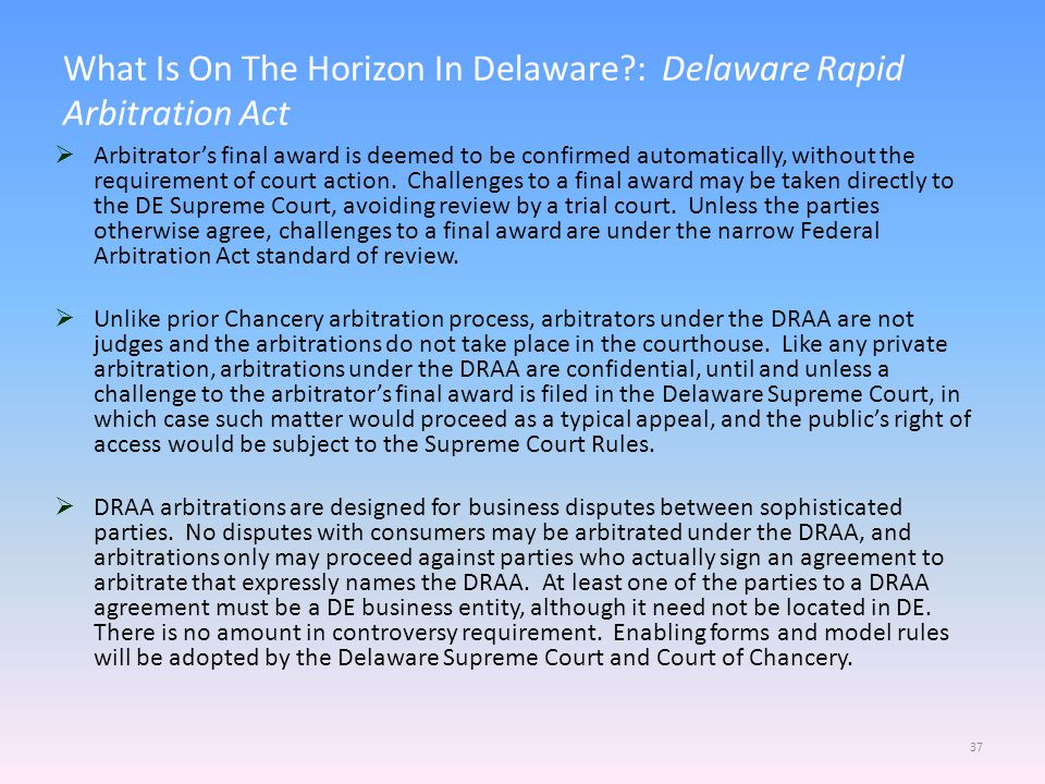 What Is On The Horizon In Delaware?: Delaware Rapid Arbitration Act 37  Arbitrator's final award is deemed to be confirmed automatically, without the requirement of court action.
