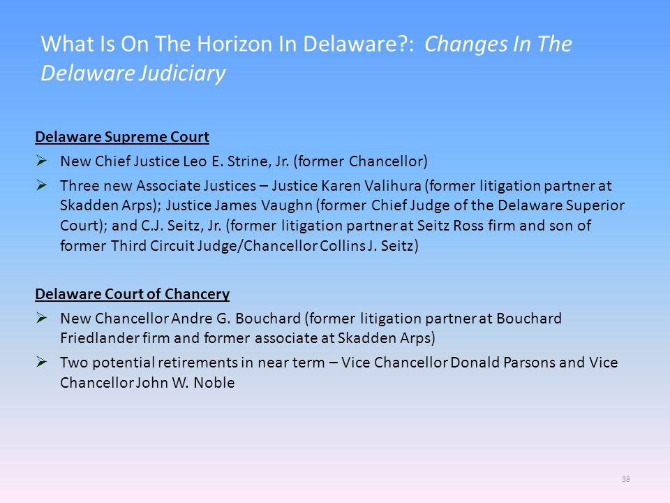 What Is On The Horizon In Delaware?: Changes In The Delaware Judiciary 38 Delaware Supreme Court  New Chief Justice Leo E.