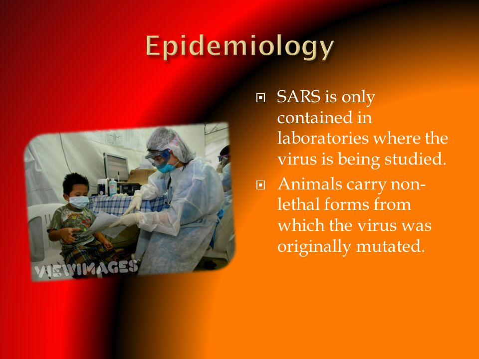  SARS is only contained in laboratories where the virus is being studied.