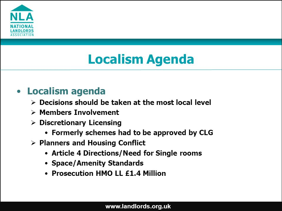 www.landlords.org.uk Localism Agenda Localism agenda  Decisions should be taken at the most local level  Members Involvement  Discretionary Licensi