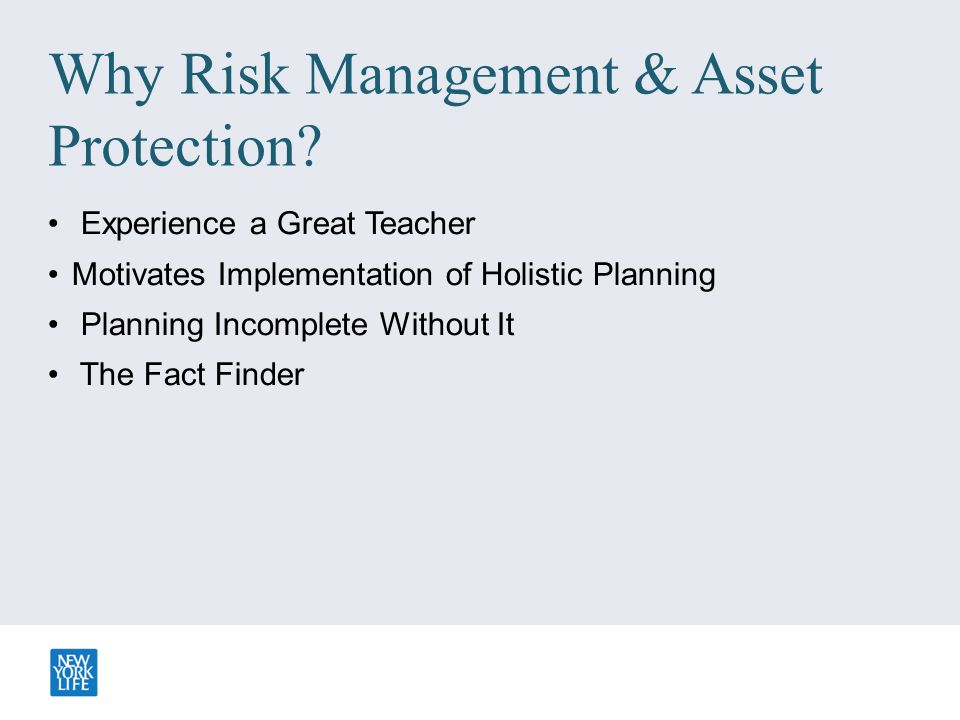 Why Risk Management & Asset Protection? Experience a Great Teacher Motivates Implementation of Holistic Planning Planning Incomplete Without It The Fa