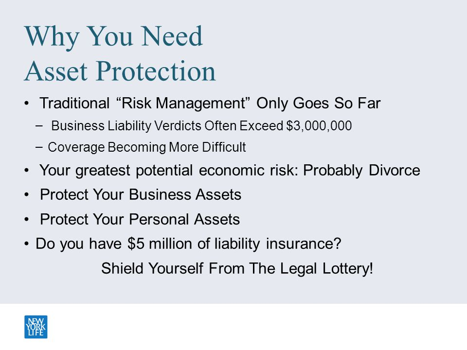 "Why You Need Asset Protection Traditional ""Risk Management"" Only Goes So Far – Business Liability Verdicts Often Exceed $3,000,000 – Coverage Becoming"