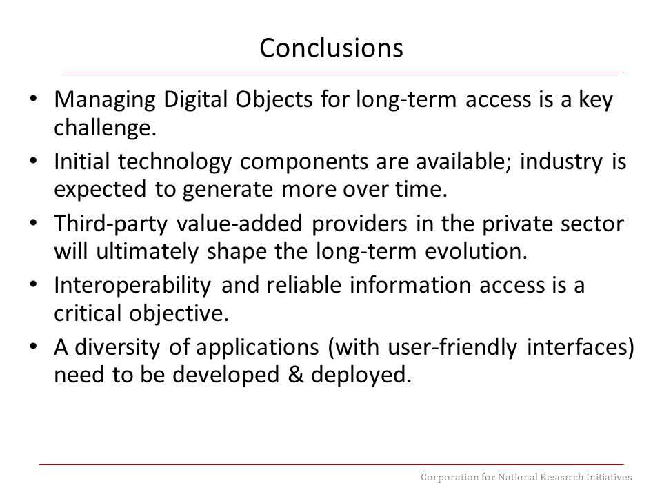 Corporation for National Research Initiatives Managing Digital Objects for long-term access is a key challenge. Initial technology components are avai