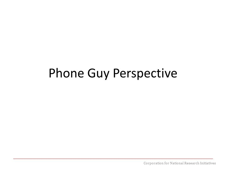 Corporation for National Research Initiatives Phone Guy Perspective