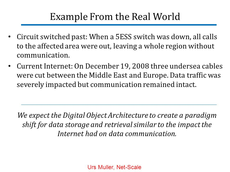 Example From the Real World Circuit switched past: When a 5ESS switch was down, all calls to the affected area were out, leaving a whole region without communication.