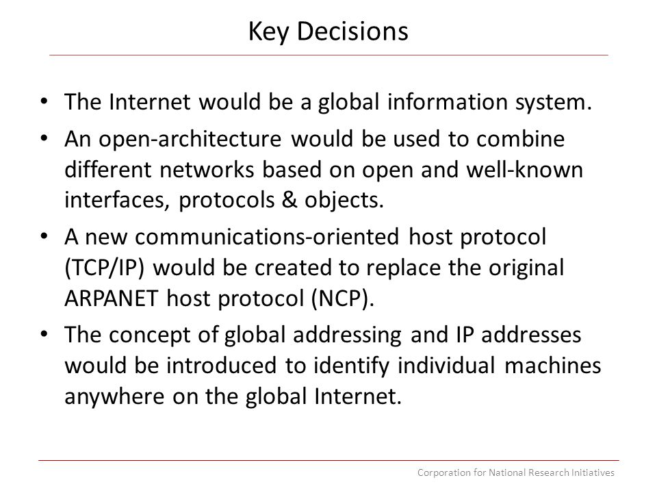 Corporation for National Research Initiatives The Internet would be a global information system.