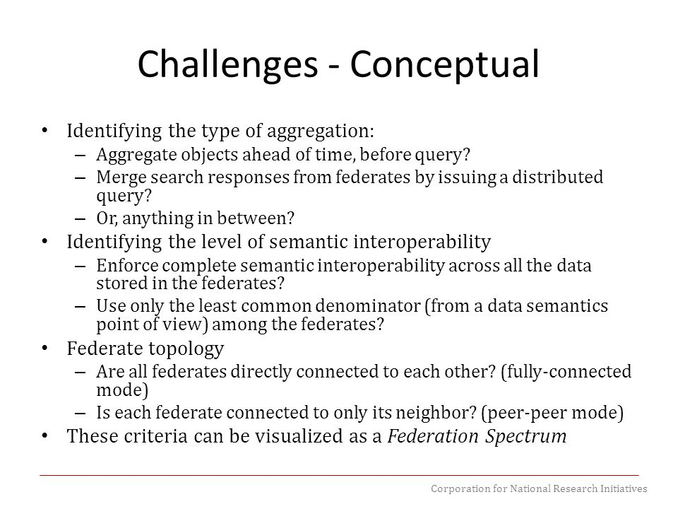 Corporation for National Research Initiatives Challenges - Conceptual Identifying the type of aggregation: – Aggregate objects ahead of time, before query.