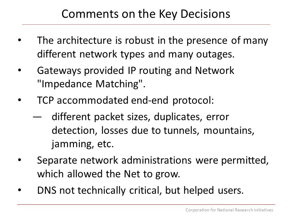 Corporation for National Research Initiatives Comments on the Key Decisions The architecture is robust in the presence of many different network types