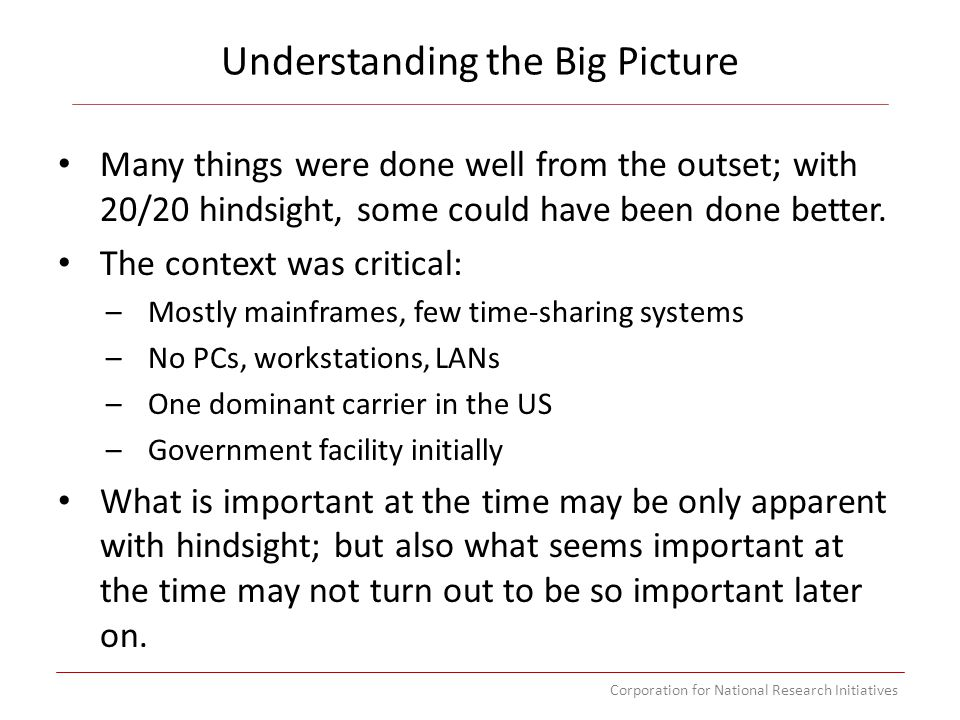 Corporation for National Research Initiatives Understanding the Big Picture Many things were done well from the outset; with 20/20 hindsight, some cou