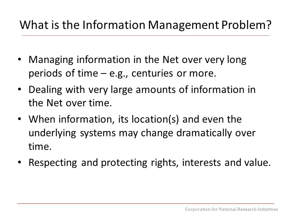 Corporation for National Research Initiatives What is the Information Management Problem.