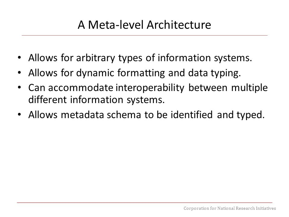Corporation for National Research Initiatives Allows for arbitrary types of information systems.