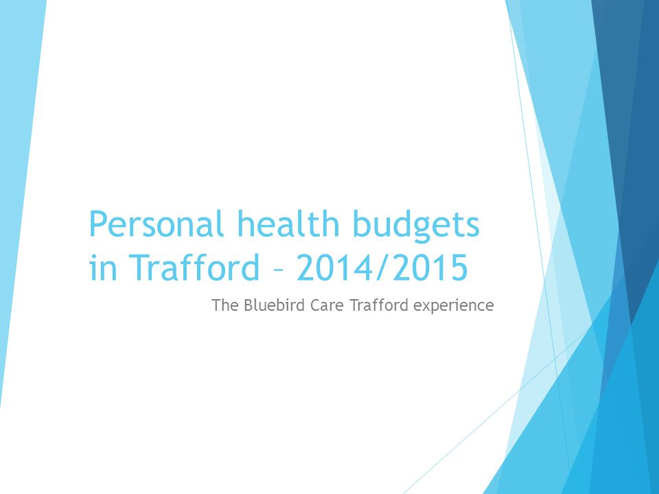 Personal health budgets in Trafford – 2014/2015 The Bluebird Care Trafford experience