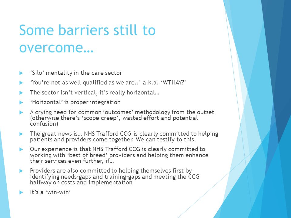 Some barriers still to overcome…  'Silo' mentality in the care sector  'You're not as well qualified as we are..' a.k.a.