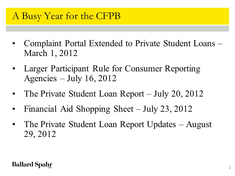 2 A Busy Year for the CFPB Complaint Portal Extended to Private Student Loans – March 1, 2012 Larger Participant Rule for Consumer Reporting Agencies